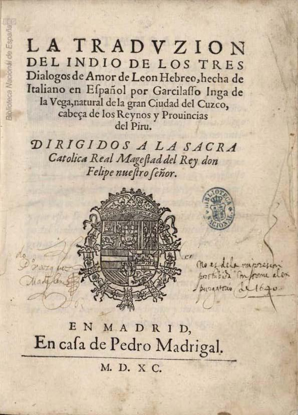 The translation of the Indian of the three Love dialogues of León Hebreo; from Italian to Spanish by Garcilasso Inga de la Vega