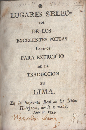 Selected places of the excellent Latin poets for the exercise of translation, Lima 1795
