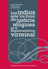 The Indians before the forums of religious justice in the Spanish American Viceroyalties